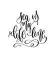 sea is my life line - hand lettering inscription vector image vector image