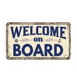 welcome on board vintage rusty metal sign vector image vector image