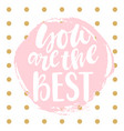 you are the best - card vector image vector image