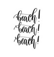 beach - hand lettering inscription text positive vector image vector image