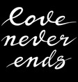 love never ends saying in calligraphic style vector image vector image