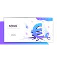 falling down euro symbol financial crisis bankrupt vector image vector image