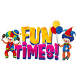 font design for word fun times with tow clowns on vector image vector image