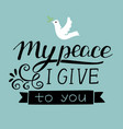 hand lettering with dove my peace i give to you vector image vector image