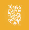 the mind is everything what you think you become vector image vector image