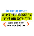 do not be upset with the results you did not get vector image