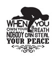 yoga quote when you own your breath vector image vector image