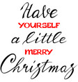 have yourself a little merry christmas lettering vector image vector image