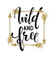 wild and free brush lettering inspirational quote vector image