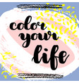 color your life hand drawn brush lettering vector image vector image