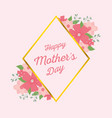 happy mothers day letter ornament flowers frame vector image vector image