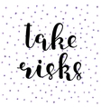 Take risks Brush lettering vector image vector image