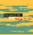 cinco de mayo holiday poster template vector image