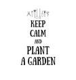 keep calm and plant a garden vector image