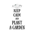 Keep calm and plant a garden
