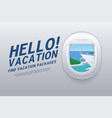 hello vacation view from airplane window vector image vector image