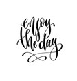 enjoy the day - hand lettering inscription text vector image vector image