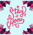hand lettering typography quote stay at home vector image vector image