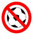 Prohibition to play with the ball football soccer vector image vector image