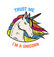 trust me i am a unicorn unicorn head isolated on vector image
