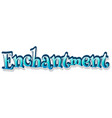 font design for word enchantment in blue vector image vector image