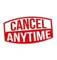 cancel anytime sign or stamp vector image vector image