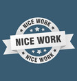 nice work ribbon nice work round white sign nice vector image vector image