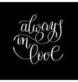 always in love handwritten calligraphy lettering vector image vector image