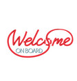 lettering - welcome on board vector image vector image