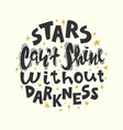 quote - stars cant shine without darkness vector image