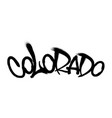 sprayed colorado font graffiti with overspray in vector image vector image