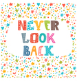 Never look back Lettering design Conceptual vector image vector image