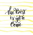 THE best is yet to come 14 vector image vector image