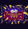 casino 777 sign with golden dices vector image