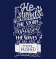 hand lettering with bible verse he stilled the vector image