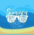 summer holidays free time enjoy holidays vector image vector image