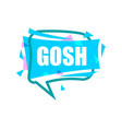 Gosh speech bubble with expression text vector image