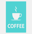 coffee poster with cup and hot steam silhouette vector image vector image