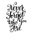 Never Forget Who You Are Design element for vector image vector image