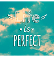 With blue sky and phrase Life is perfect