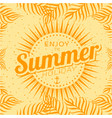 enjoy the summer holiday sunshine orange backgroun vector image vector image