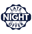 late night offer sign or stamp vector image vector image