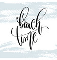 beach time - hand lettering typography poster vector image vector image