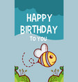 happy birthday to you bee cartoon vector image vector image