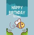 happy birthday to you bee cartoon vector image