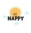 be happy- fun hand drawn nursery poster vector image vector image