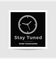 stay tuned under construction photo template vector image vector image