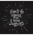 Do not be afraid to make mistakes vector image