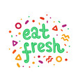 eat fresh hand drawn lettering in doodle style vector image vector image