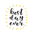 Best day ever Brush lettering vector image